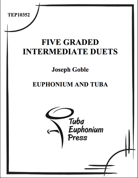 Goble, Joseph: Five Graded Intermediate Duets for Euphonium and Tuba