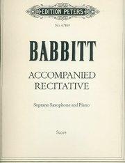 Babbitt, Milton: Accompanied Recitative for Soprano Saxophone & Piano
