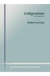Lemay, Robert: Calligramme for 6 Saxophones