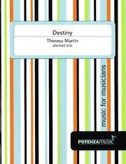 Martin, Theresa: Destiny for Clarinet Trio