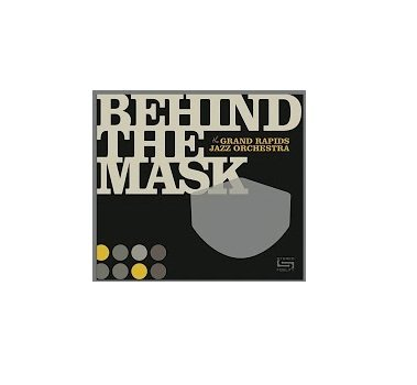 The Grand Rapids Jazz Orchestra Behind The Mask CD