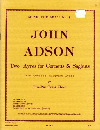 Adson, John: Two Ayres for Cornetts & Sagbuts for Five-Part Brass Choir