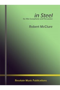 McClure, Robert: in Steel for Alto Saxophone & Percussion