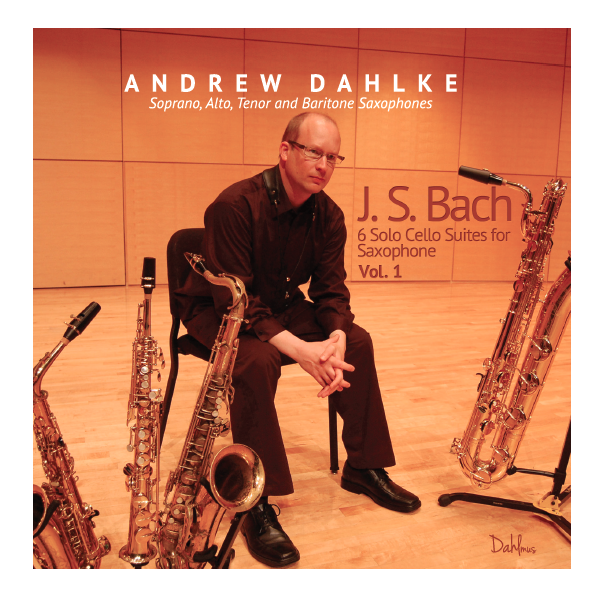 Andrew Dahlke, Saxophone 6 Solo Cello Suites for Saxophone: Volume 2 CD