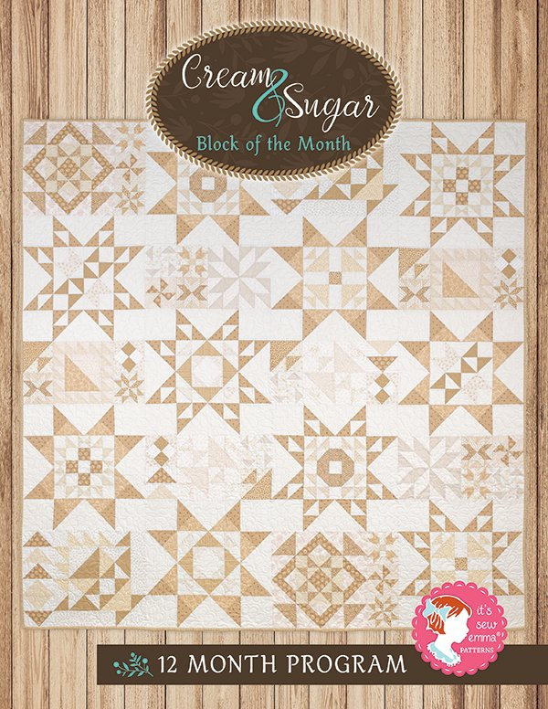 Cream and Sugar - Block of the Month -It's Sew Emma patterns