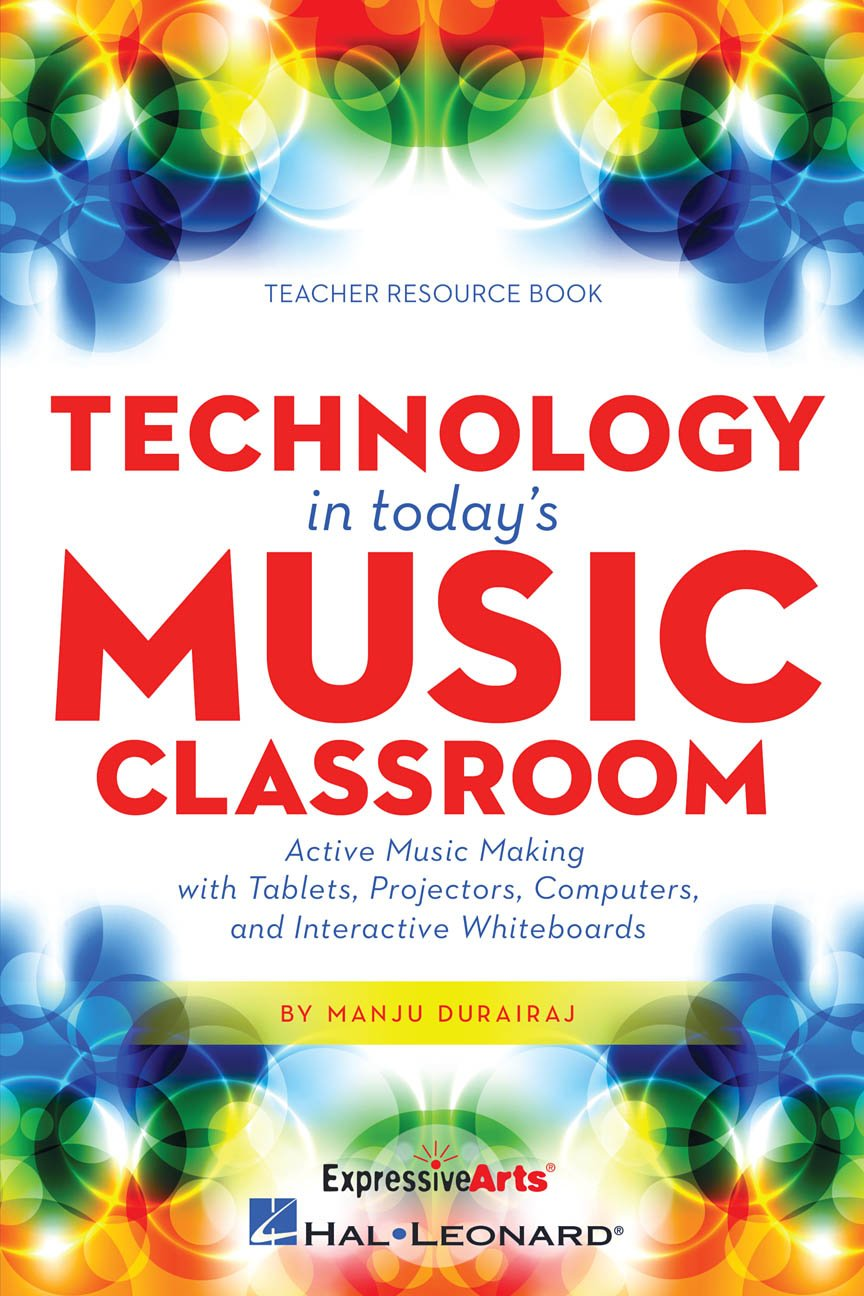 Technology in Today's Music Classroom | Active Music Making with Tablets, Projectors, Computers and Interactive Whiteboards | Manju Durairaj