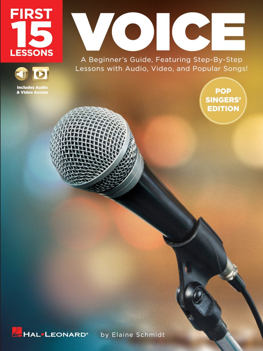 First 15 Lessons - Voice (Pop Singers' Edition) | A Beginner's Guide, Featuring Step-By-Step Lessons With Audio, Video, And Popular Songs | Elaine Schmidt