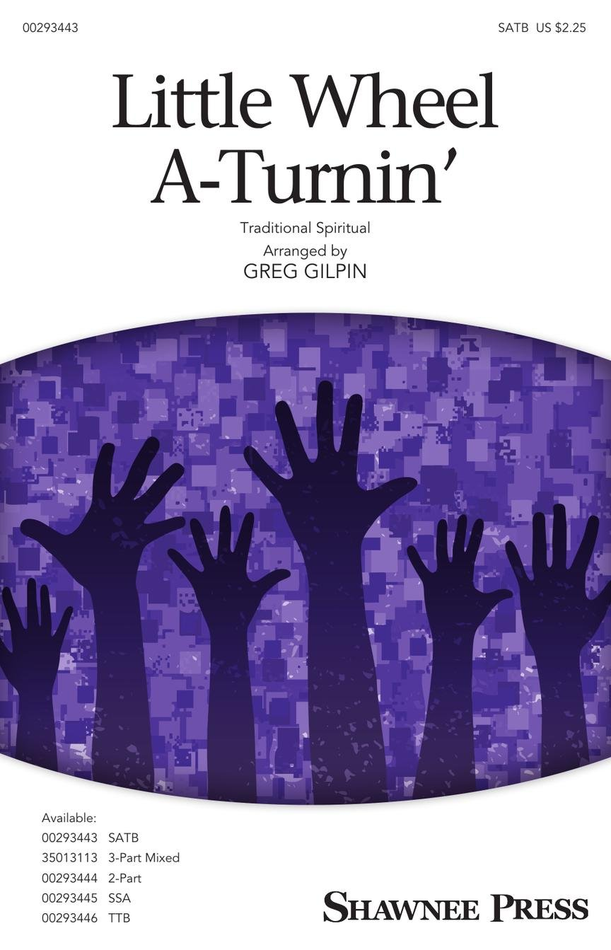 Little Wheel-a-Turnin' | arr. Greg Gilpin