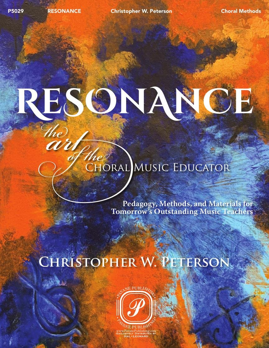 Resonance: The Art of the Choral Music Educator   Dr. Christopher W. Peterson