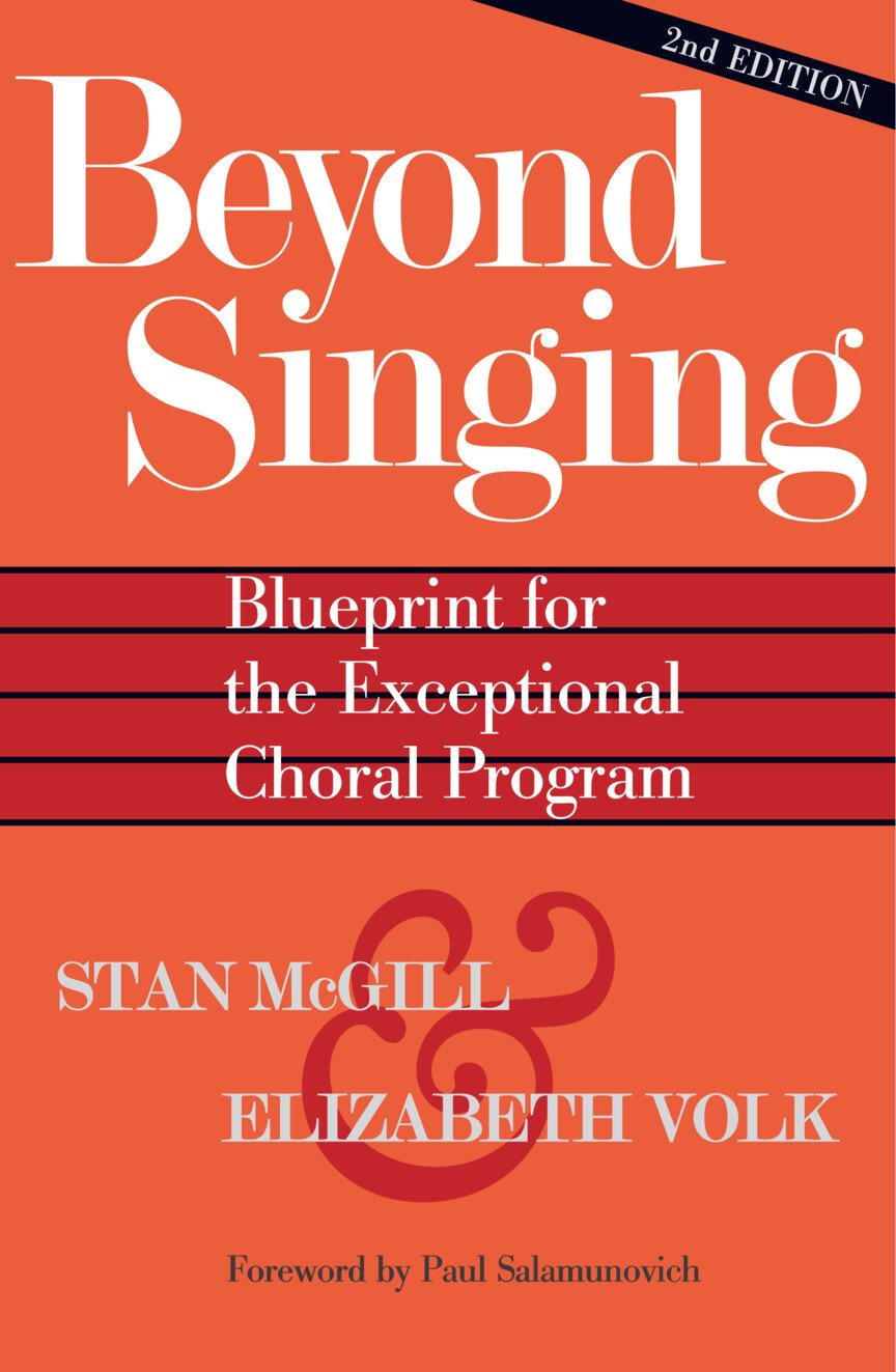 Beyond Singing | Blueprint for the Exceptional Choral Program | Stan McGill, Elizabeth Volk