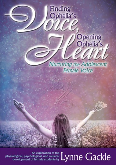 Finding Ophelia's Voice, Opening Ophelia's Heart | Nurturing the Adolescent Female Voice | Lynne Gackle