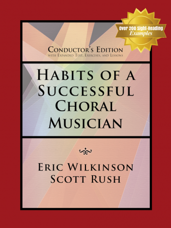 Habits of a Successful Choral Musician | Conductor's Edition  with Expanded Text, Exercises, and Lessons | Eric Wilkinson & Scott Rush