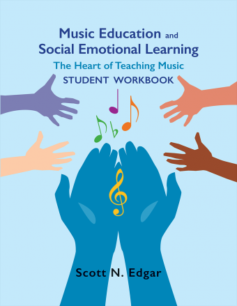 Music Education and Social Emotional Learning | The Heart of Teaching Music | Student Workbook | Scott N. Edgar