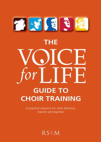 Voice for Life: Guide to Choir Training | A practical resource for choir directors, trainers and teachers | The Royal School of Church Music