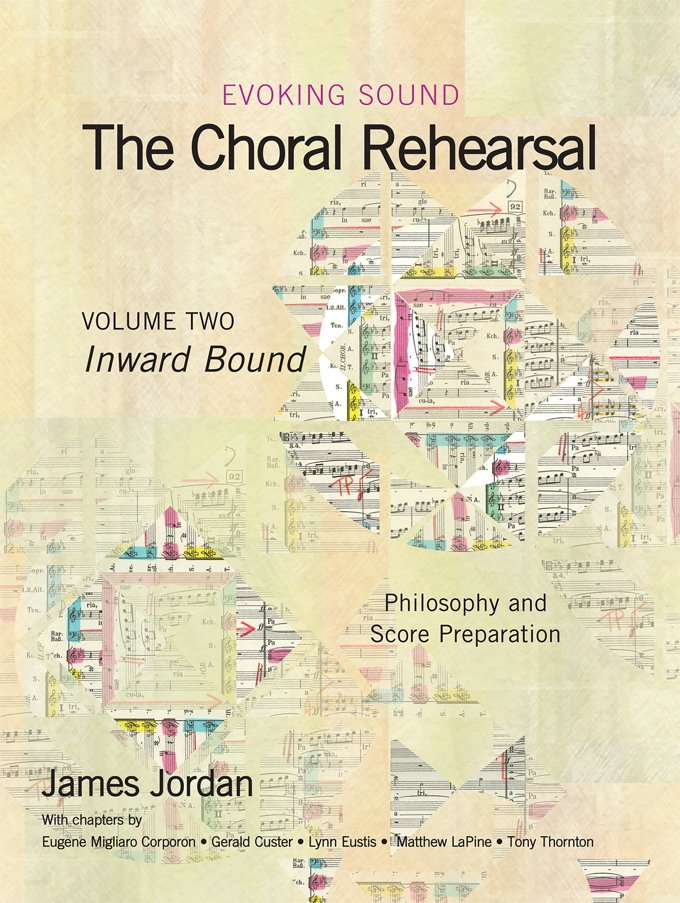 Evoking Sound | The Choral Rehearsal | Volume 2: Inward Bound | Philosophy and Score Preparation | James Jordan