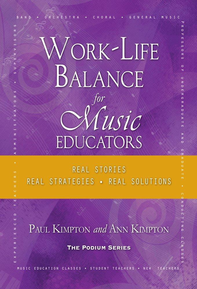 Work-Life Balance for Music Educators   Real Stories, Real Solutions   Paul Kimpton, Ann Kaczkowski Kimpton