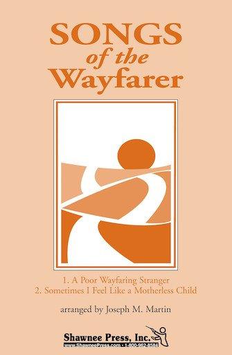 Songs of the Wayfarer | with Poor Wayfaring Stranger And Sometimes I Feel Like A Motherless Child | arr. Joseph M. Martin