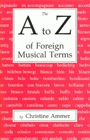 A to Z of Foreign Musical Terms, The | Christine Ammer