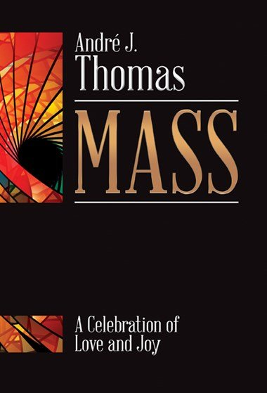 Mass: A Celebration Of Love And Joy | Andre J. Thomas