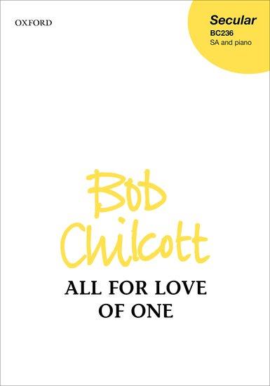 All for Love of One   Bob Chilcott