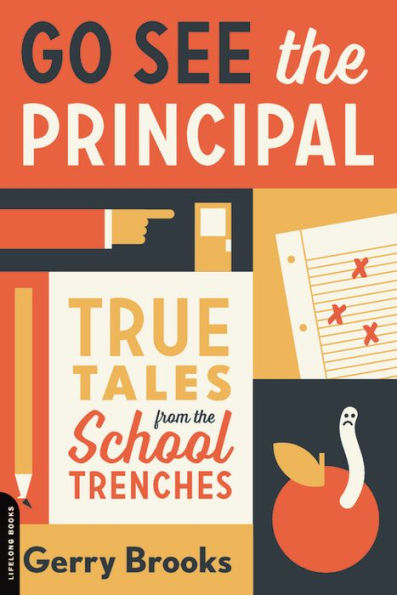 Go See the Principal: True Tales from the School Trenches | Gerry Brooks