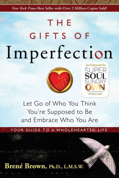 The Gifts of Imperfection: Let Go of Who You Think You're Supposed to Be and Embrace Who You Are | Brene Brown
