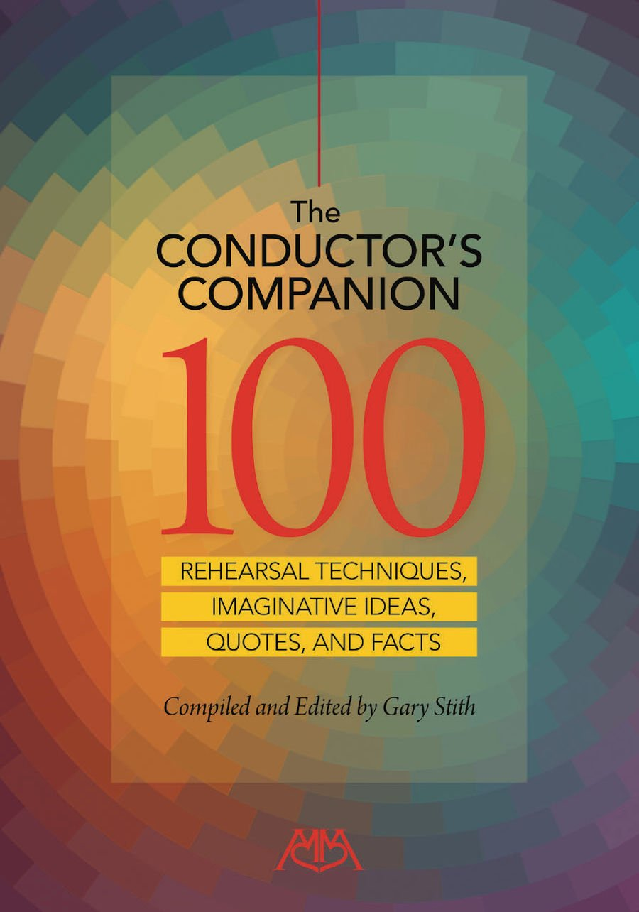 Conductor's Companion, The | 100 Rehearsal Techniques, Imaginative Ideas, Quotes And Facts | Compiled and Edited by Gary Stith