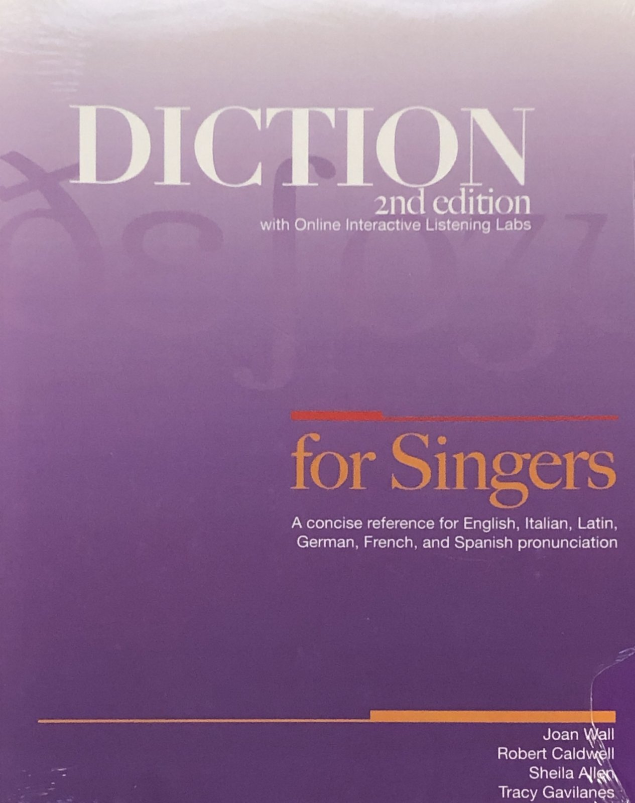 Diction for Singers   A concise reference for English, Italian, Latin, German, French, and Spanish pronunciation   2nd Edition   Joan Wall, Robert Caldwell, Sheila Allen, Tracy Gavilanes