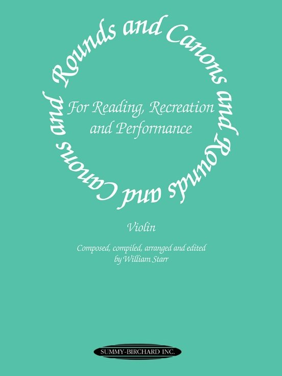 Rounds and Canons, For Reading, Recreation and Performance, by William Starr