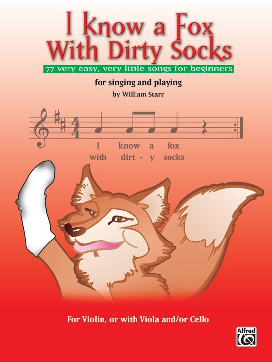 I Know a Fox With Dirty Socks, 77 very easy, very little songs for beginners, for singing and playing, by William Starr