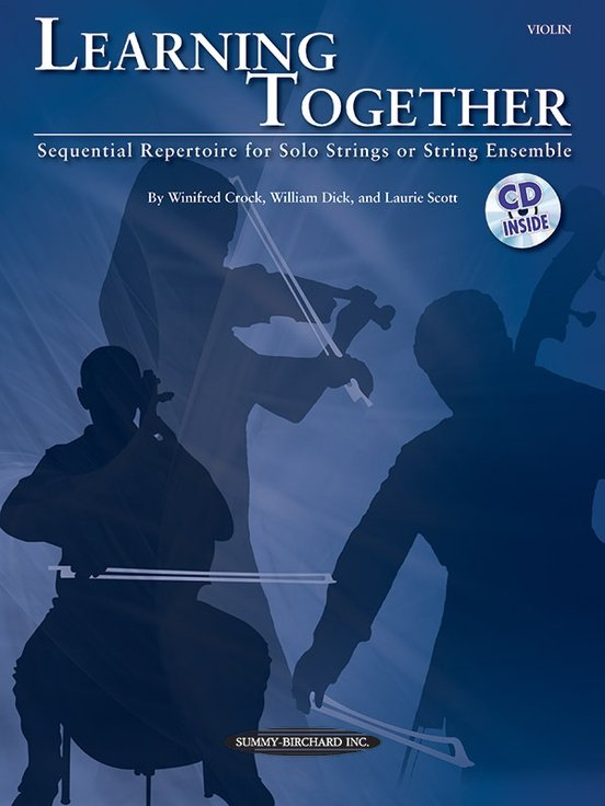Learning Together, Sequential Repertoire for Solo Strings or String Ensemble, by Winifred Crock, William Dick, and Laurie Scott