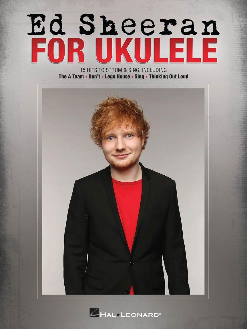 Ed Sheeran for Ukulele 15 Hits to strum and sing