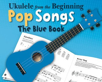Ukulele from the Beginning - Pop Songs Blue Book