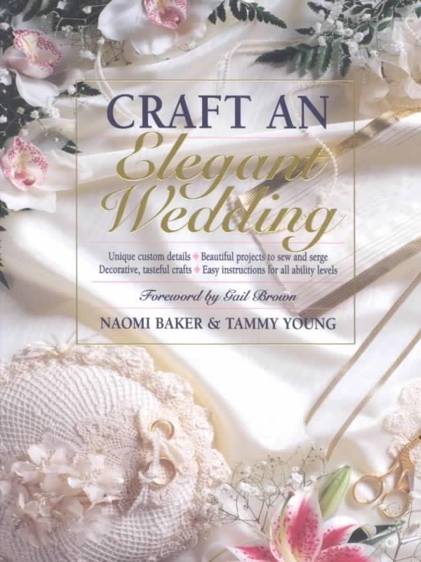 Craft an Elegant Wedding Naomi Baker & Tammy Young
