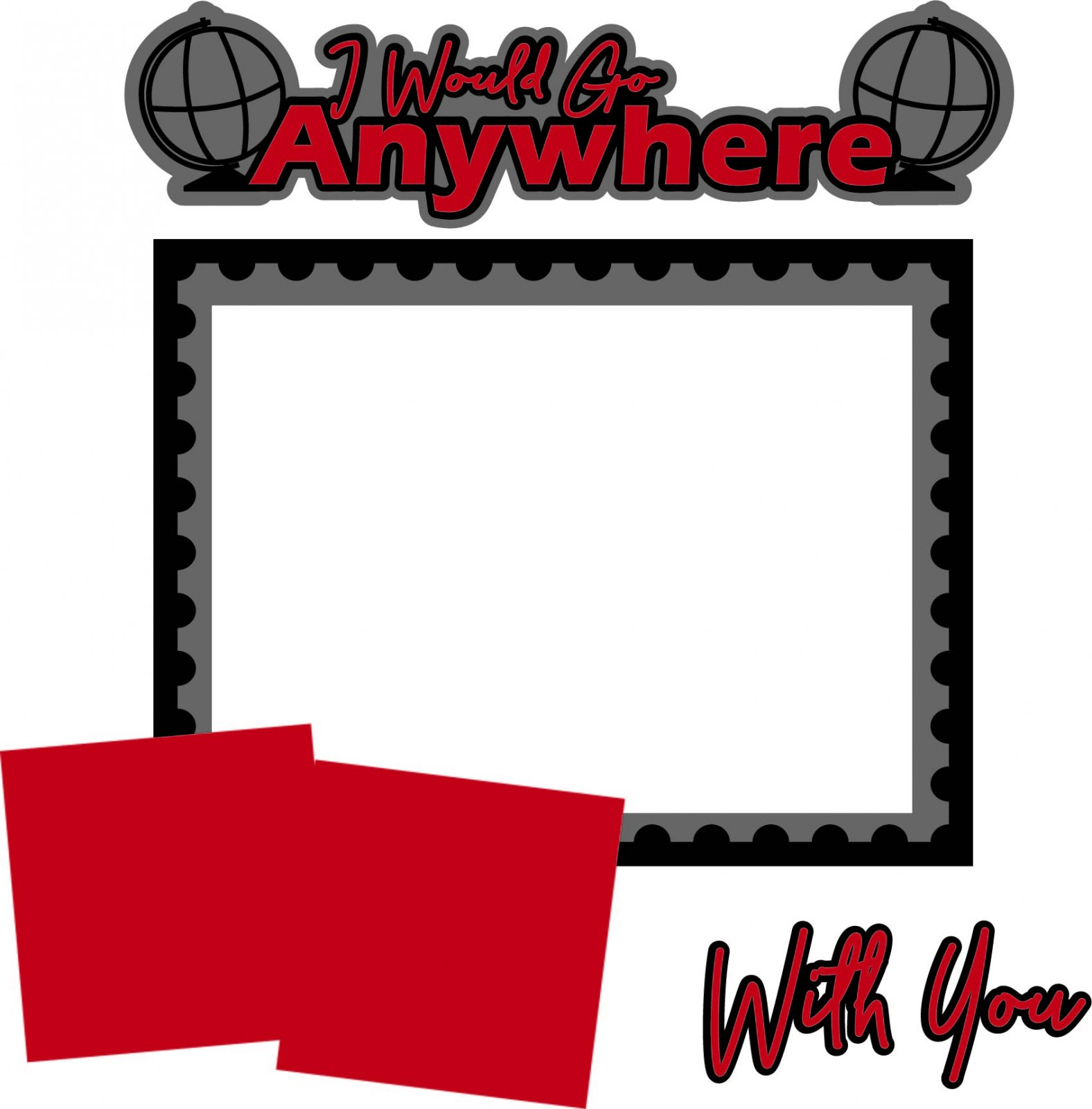 I Would Go Anywhere With You Layout Pieces Digital Download Bundle