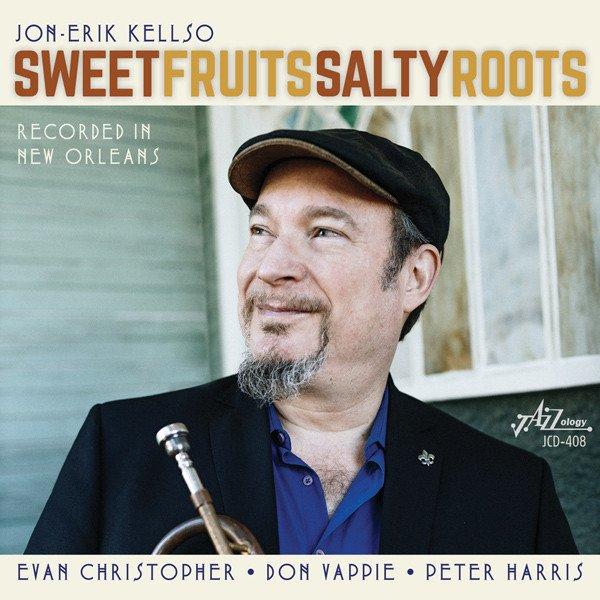 Jon-Erik Kellso – Sweet Fruits Salty Roots
