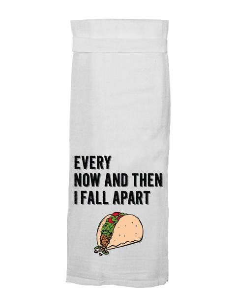 Flour Sack Towel - Every Now and Then I Fall Apart