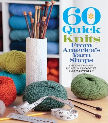 60 Quick Knits using Cascade 220 and 220 Superwash