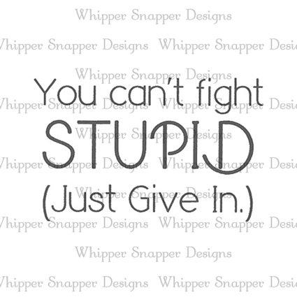 FIGHT STUPID