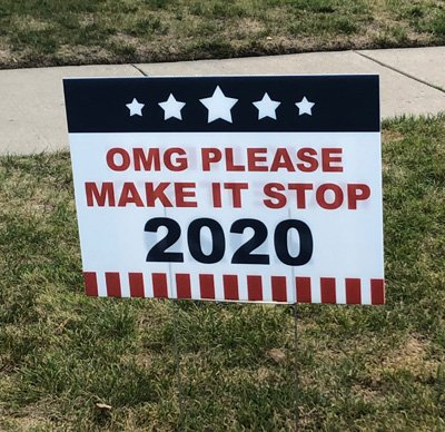 OMG Please Make It Stop 2020 yard sign