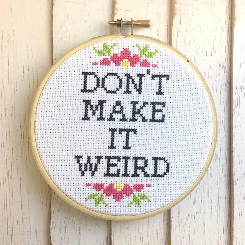 Cross Stitch Kit Don't Make it Weird Spot Color