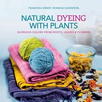 Book Natural Dyeing with Plants by Ebner and Hasenohrl