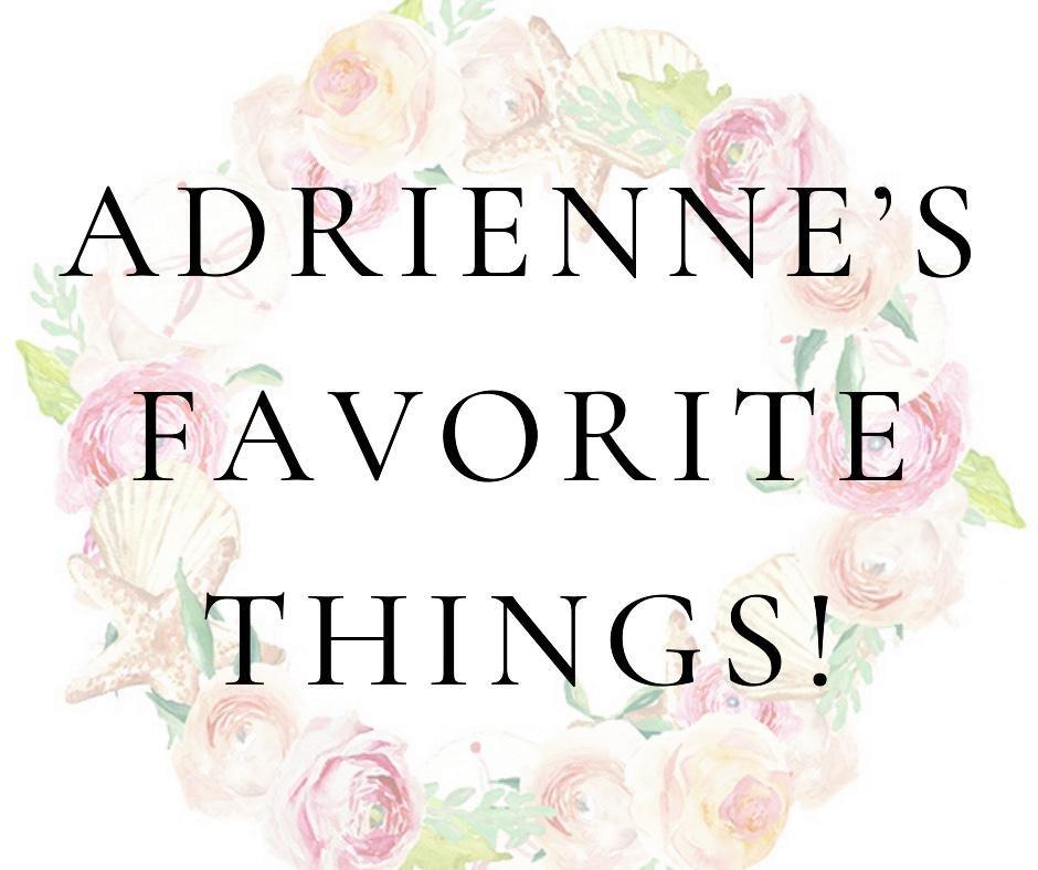 Adrienne's Favorite Things