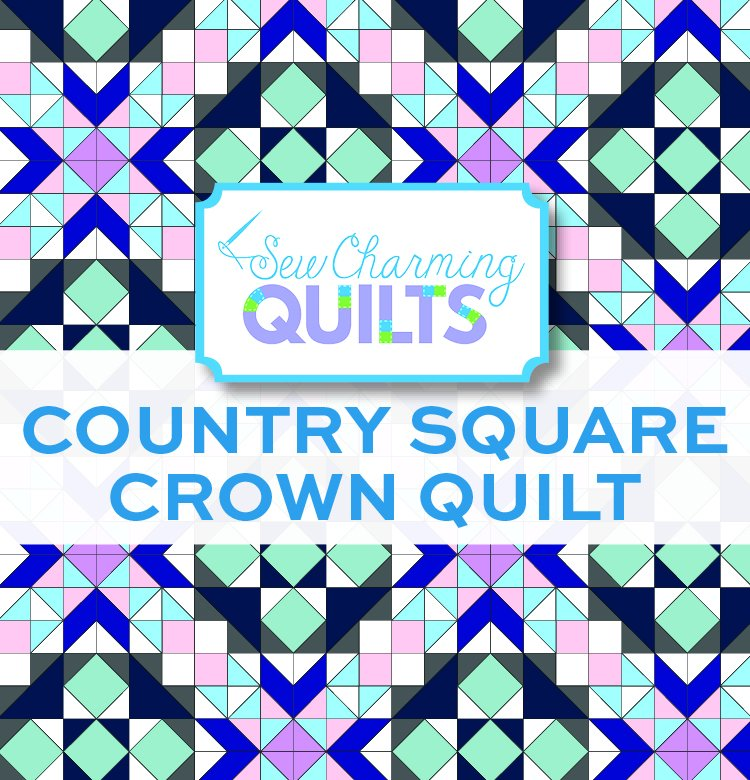 Country Square Crown Quilt Pattern (DIGITAL DOWNLOAD)