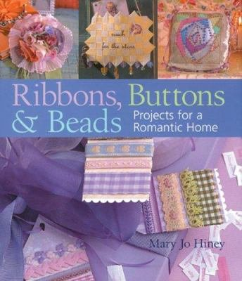 Ribbons, Buttons, and Beads -- Projects for a Romantic Home