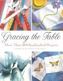 Gracing the Table: More Than 20 Handcrafted Projects Paperback
