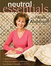 Neutral Essentials With Alex Anderson: 7 Quilt Projects- 3 Keys to Fabric Confidence Fat-quarter Friendly Paperback