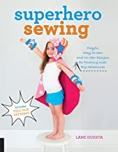 Superhero Sewing: Playful Easy Sew and No Sew Designs for Powering Kids' Big Adventures--Includes Full Size Patterns Paperback