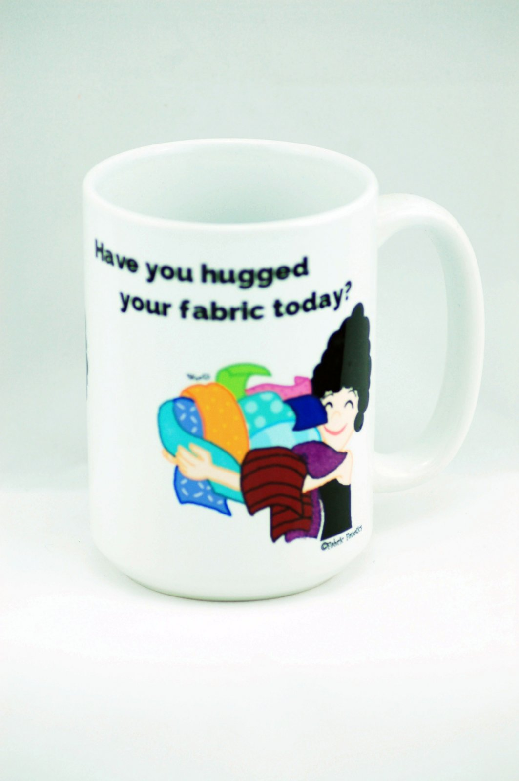 Mug-Have You Hugged Your Fabric Today?