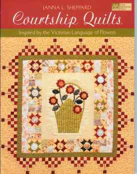 Courtship Quilts: Inspired by the Victorian Language of Flowers by Janna L. Sheppard